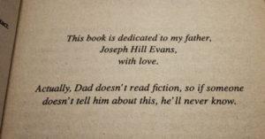 הקדשות ספרים - This book is dedicated to my father, Joseph Hill Evans, with love. Actually, Dad doesn't read fiction, so if someone doesn't tell him about it, he'll never know. Otherland City of Golden Shadow by Tad Williams